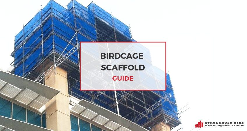 Birdcage Scaffold Guide - Stronghold Hire Sydney