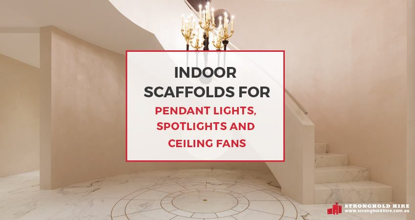 Indoor Scaffolds Pendant Lights, Spotlights and Ceiling Fans - Stronghold Hire Sydney