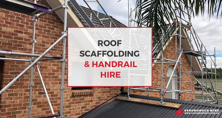 Roof Scaffolding and Handrail - Hire Scaffolding Sydney - Stronghold