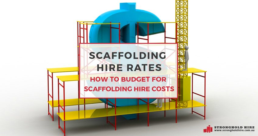 Scaffolding Hire Rates - How To Budget For Scaffolding Hire Costs - Stronghold Hire Sydney