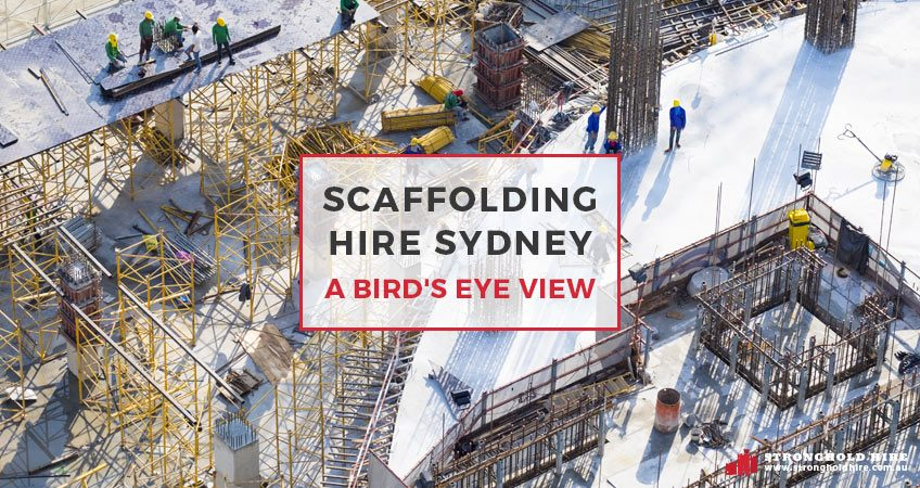 Scaffolding Hire Sydney - Bird's Eye View - Stronghold Hire