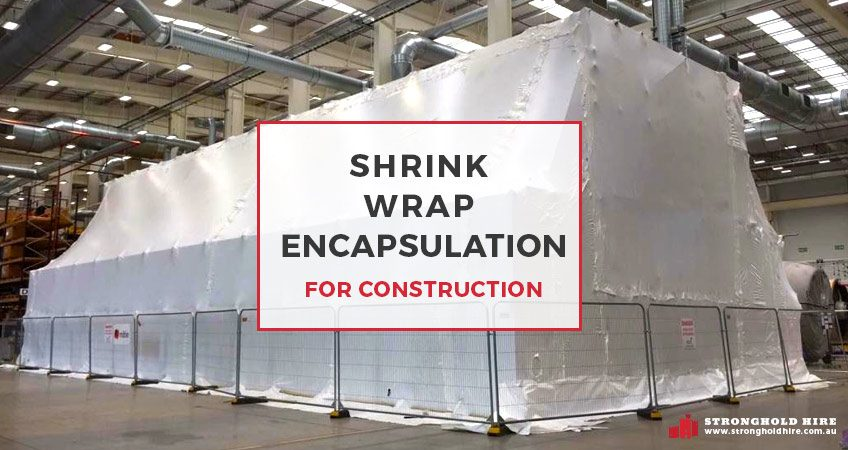 Shrink Wrap Encapsulation for Construction - Stronghold Hire Sydney